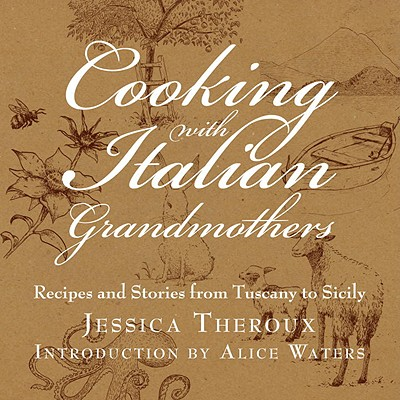 Cooking With Italian Grandmothers By Theroux, Jessica/ Waters, Alice (INT)/ Hewitt, Zach (ILT)/ Fried, Katrina (EDT)